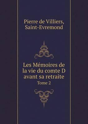 Les Memoires de La Vie Du Comte D Avant Sa Retraite Tome 2
