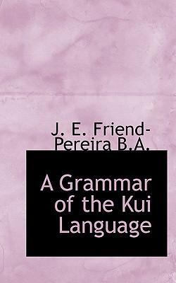 A Grammar of the Kui Language