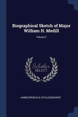 Biographical Sketch of Major William H. Medill; Volume 2