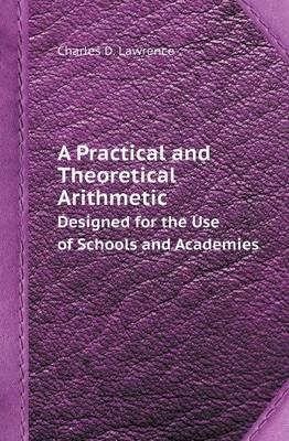 A Practical and Theoretical Arithmetic Designed for the Use of Schools and Academies