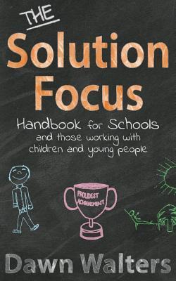 The Solution Focus Handbook for Schools