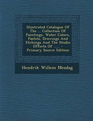 Illustrated Catalogue of the ... Collection of Paintings, Water Colors, Pastels, Drawings and Etchings and the Studio Effects of ......