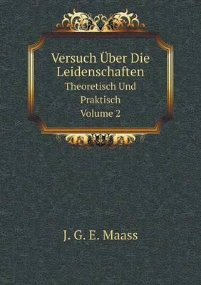 Versuch Uber Die Leidenschaften Theoretisch Und Praktisch, Volume 2