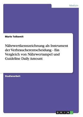 Nährwertkennzeichnung als Instrument der Verbraucherentscheidung - Ein Vergleich von Nährwertampel und Guideline Daily Amount