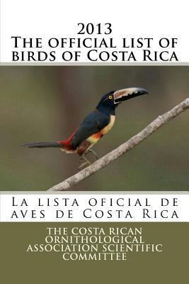 The Official List of Birds of Costa Rica 2013 / La Lista Oficial De Aves De Costa Rica 2013