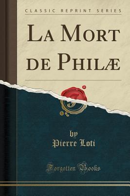 La Mort de Philæ (Classic Reprint)