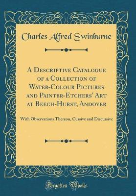 A Descriptive Catalogue of a Collection of Water-Colour Pictures and Painter-Etchers' Art at Beech-Hurst, Andover