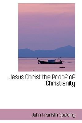 Jesus Christ the Proof of Christianity