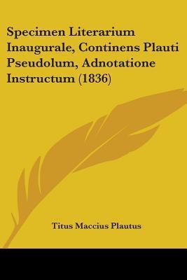 Specimen Literarium Inaugurale, Continens Plauti Pseudolum, Adnotatione Instructum