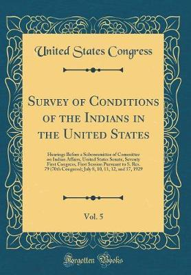 Survey of Conditions of the Indians in the United States, Vol. 5