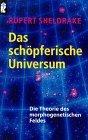 Das schöpferische Universum. Die Theorie des morphogenetischen Feldes.