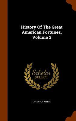 History of the Great American Fortunes, Volume 3