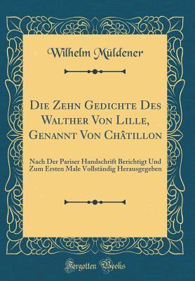 Die Zehn Gedichte Des Walther Von Lille, Genannt Von Châtillon