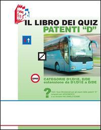 Il libro dei quiz patenti «D». Tutti i quiz ministeriali per gli esami delle patenti «D» proposti per argomento e su schede fac-simile esame