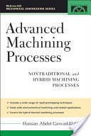 Advanced Machining Processes : Nontraditional and Hybrid Machining Processes