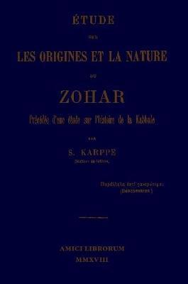 Étude Sur Les Origines Et La Nature Du Zohar. Précédée d'Une Étude Sur l'Histoire de la Kabbale