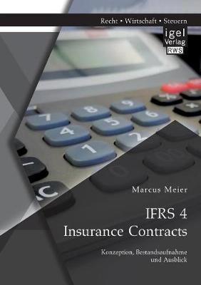 IFRS 4 Insurance Contracts. Konzeption, Bestandsaufnahme und Ausblick