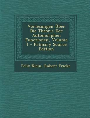 Vorlesungen Uber Die Theorie Der Automorphen Functionen, Volume 1 - Primary Source Edition