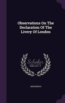 Observations on the Declaration of the Livery of London