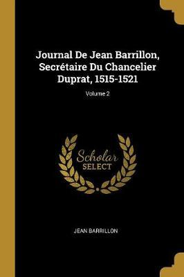 Journal de Jean Barrillon, Secrétaire Du Chancelier Duprat, 1515-1521; Volume 2