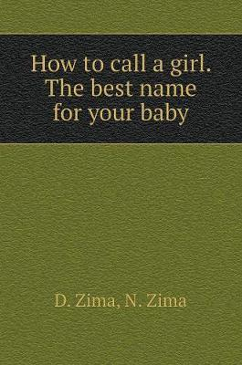 How to Call a Girl. the Best Name for Your Baby