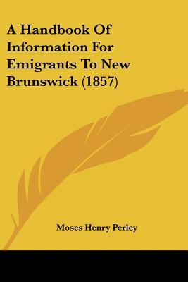A Handbook of Information for Emigrants to New Brunswick (1857)