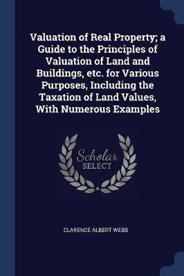 Valuation of Real Property; A Guide to the Principles of Valuation of Land and Buildings, Etc. for Various Purposes, Including the Taxation of Land Va