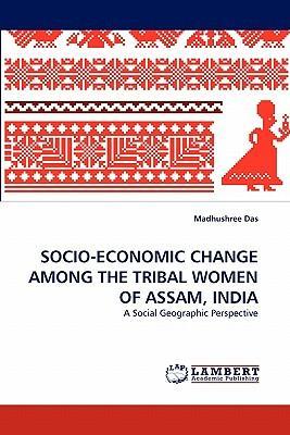 SOCIO-ECONOMIC CHANGE AMONG THE TRIBAL WOMEN OF ASSAM, INDIA