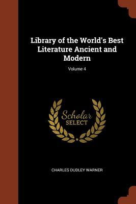 Library of the World's Best Literature Ancient and Modern; Volume 4