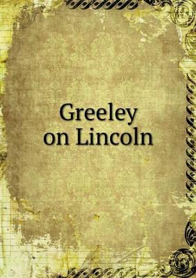 Greeley on Lincoln