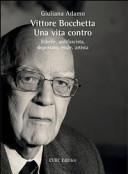 Vittore Bocchetta: Una vita contro.