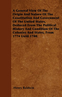 A General View of the Origin and Nature of the Constitution and Government of the United States, Deduced from the Political History and Condition of