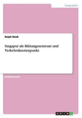 Singapur als Bildungszentrum und Verkehrsknotenpunkt