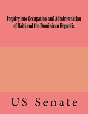 Inquiry into Occupation and Administration of Haiti and the Dominican Republic