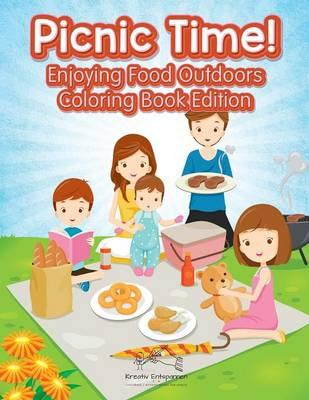Picnic Time! Enjoying Food Outdoors Coloring Book Edition