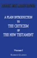 A Plain Introduction to the Criticism of the New Testament. For the Use of Biblical Students. Volume 1