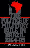The Politics of Military Rule in Brazil, 1964-1985
