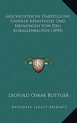 Geschichtliche Darstellung Unserer Kenntnisse Und Meinungen Von Den Korallenbauten (1890)