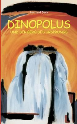 Dinopolus und der Berg des Ursprungs