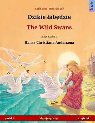 Djiki wabendje – The Wild Swans. Bilingual children's book adapted from a fairy tale by Hans Christian Andersen (polski – angielski)