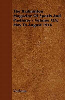 The Badminton Magazine of Sports and Pastimes - Volume XLV, May to August 1916