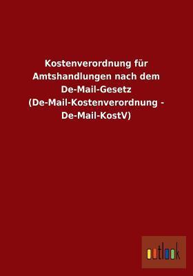 Kostenverordnung für Amtshandlungen nach dem De-Mail-Gesetz (De-Mail-Kostenverordnung - De-Mail-KostV)