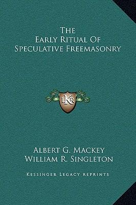 The Early Ritual of Speculative Freemasonry