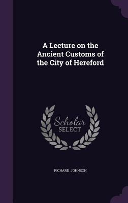 A Lecture on the Ancient Customs of the City of Hereford
