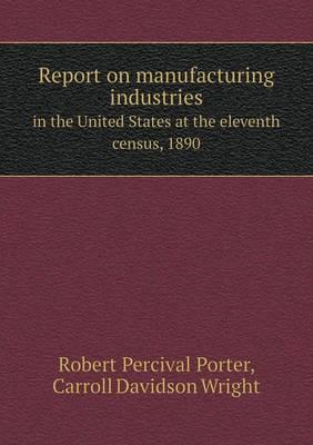 Report on Manufacturing Industries in the United States at the Eleventh Census, 1890