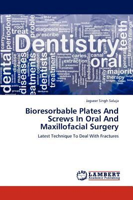 Bioresorbable Plates And Screws In Oral And Maxillofacial Surgery