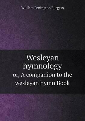 Wesleyan Hymnology Or, a Companion to the Wesleyan Hymn Book