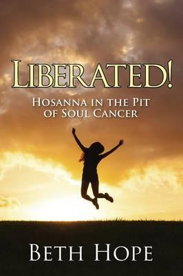 Liberated! Hosanna in the Pit of Soul Cancer