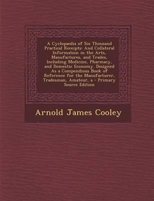 A Cyclopaedia of Six Thousand Practical Receipts