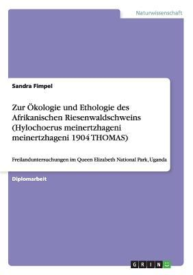 Zur Ökologie und Ethologie des Afrikanischen Riesenwaldschweins (Hylochoerus meinertzhageni meinertzhageni 1904 THOMAS)